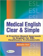 učebnice angličtiny Medical English Clear & Simple: A Practice-Based Approach to English for ESL Healthcare Professionals